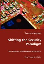 Shifting the Security Paradigm - The Risks of Information As - Grayson Morgan