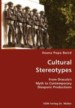 Cultural Stereotypes- From Dracula's Myth to Contemporary Diasporic Productions - Ileana Popa Baird