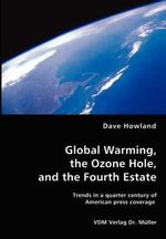 Global Warming, the Ozone Hole, and the Fourth Estate - Dave Howland