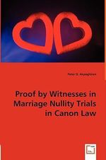 Proof by Witnesses in Marriage Nullity Trials in Canon Law - Peter O. Akpoghiran