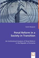Penal Reform in a Society in Transition :  An Institutional Analysis of Penal Reform in the Republic of Armenia - Satenik Margaryan
