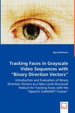 Tracking Faces in Grayscale Video Sequences with Binary Dir - Hajo Hoffmann