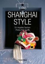 Shanghai Style : Icons  - Angelika Taschen