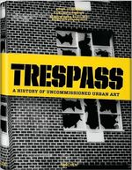Trespass  :  A History of Uncommissioned Urban Art - Carlo McCormick