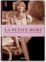 Taschen Book : Will Santillo, la Petite Mort : Female Masturbation, Fantasies & Orgasm - Dian Hanson