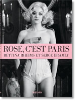Rose, C'est Paris : Bettina Rheims Et Serge Bramly : 1 x Hardcover Book and DVD - Bettina Rheims