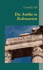 Antike in Redensarten - Cornelia Till