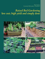 Raised Bed Gardening - Low Cost, High Yield and Simply Done - Rita Linhart