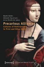 Precarious Alliances : Cultures of Participation in Print and Other Media