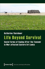 Life Beyond Survival : Social Forms of Coping After the Tsunami in War-Affected Eastern Sri Lanka