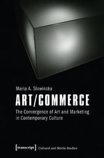 Art/commerce : The Convergence of Art and Marketing in Contemporary Culture - Maria A Slowinska