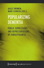 Popularizing Dementia : Public Expressions and Representations of Forgetfulness