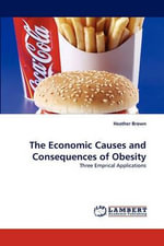 The Economic Causes and Consequences of Obesity - Heather Brown