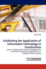 Facilitating the Application of Information Technology in Construction - Jason Scott