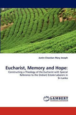 Eucharist, Memory and Hope - Justin Chawkan Mary Joseph