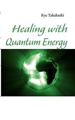 Healing with Quantum Energy : Proclaimed by Paramhansa Yogananda - Ryu Takahashi