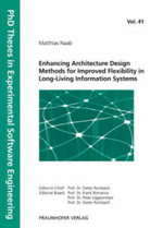 Enhancing Architecture Design Methods for Improved Flexibility in Long-Living Information Systems - Matthias Naab