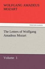 The Letters of Wolfgang Amadeus Mozart - Wolfgang Amadeus Mozart