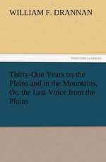Thirty-One Years on the Plains and in the Mountains, Or, the Last Voice from the Plains - William F Drannan