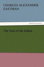 The Soul of the Indian - Charles Alexander Eastman