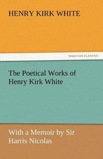 The Poetical Works of Henry Kirk White - Henry Kirk White