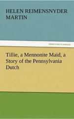 Tillie, a Mennonite Maid, a Story of the Pennsylvania Dutch - Helen Reimensnyder Martin