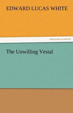 The Unwilling Vestal - Edward Lucas White