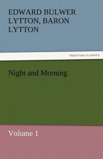 Night and Morning, Volume 1 - Edward Bulwer Lytton Baron Lytton