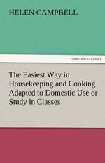 The Easiest Way in Housekeeping and Cooking Adapted to Domestic Use or Study in Classes - Helen Campbell