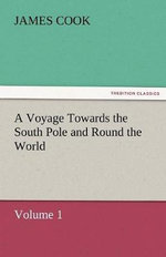A Voyage Towards the South Pole and Round the World, Volume 1 - James Cook