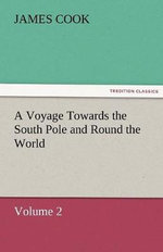 A Voyage Towards the South Pole and Round the World Volume 2 - James Cook