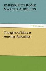 Thoughts of Marcus Aurelius Antoninus - Emperor Of Rome Marcus Aurelius