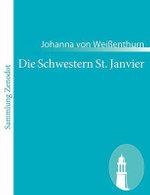 Die Schwestern St. Janvier : Schauspiel in f&uumlnf Aufz&uumlgen (German Edition) Johanna von Wei?enthurn