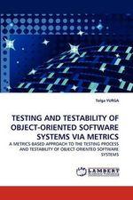 Testing and Testability of Object-Oriented Software Systems Via Metrics - Tolga Yurga