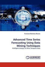 Advanced Time Series Forecasting Using Data Mining Techniques - Francisco Martinez Alvarez