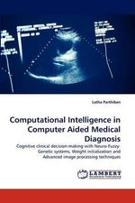 Computational Intelligence in Computer Aided Medical Diagnosis - Latha Parthiban