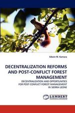 Decentralization Reforms and Post-Conflict Forest Management - Edwin M. Kamara