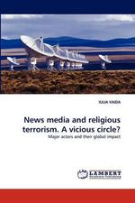 News Media and Religious Terrorism. a Vicious Circle? - Iulia Vaida