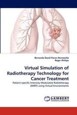 Virtual Simulation of Radiotherapy Technology for Cancer Treatment - Bernardo David Flores Hermosillo