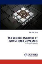 The Business Dynamics of Intel Desktop Computers - Ooi Ghee Beng