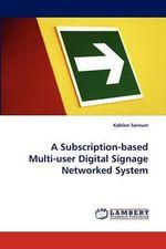 A Subscription-Based Multi-User Digital Signage Networked System - Kabilen Sornum