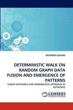 Deterministic Walk on Random Graph Data Fusion and Emergence of Patterns - Ravindra Gautam