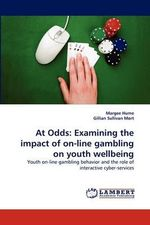 At Odds : Examining the Impact of On-Line Gambling on Youth Wellbeing - Margee Hume