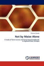 Not by Maize Alone - Yihenew Zewdie