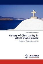 History of Christianity in Africa Made Simple - Rt Rev Daniel W. Kasomo