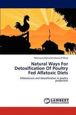 Natural Ways for Detoxification of Poultry Fed Aflatoxic Diets - Mahmoud Mohamed Hamza El-Deep