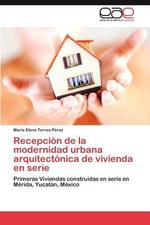 Recepcion de La Modernidad Urbana Arquitectonica de Vivienda En Serie - Mar?a Elena Torres P?rez