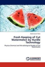 Fresh Keeping of Cut Watermelon by Hurdle Technology - Hailemariam Tekie