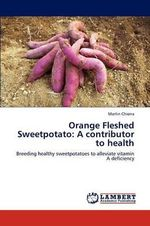 Orange Fleshed Sweetpotato : A Contributor to Health - Martin Chiona