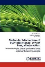 Molecular Mechanism of Plant Resistance : Wheat Fungal Interaction - Shalini Purwar